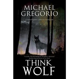 Think Wolf: A Mafia Thriller Set in Rural Italy: 2 (A Sebastiano Cangio Thriller)