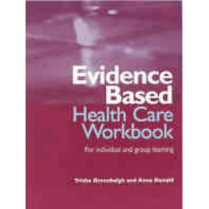 Evidence Based Health Care Workbook: Understanding Research : for Individual and Group Learning (Evidence-Based Medicine)