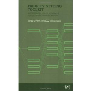 Priority Setting Toolkit: A Guide to the Use of Economics in Health Care Decision Making