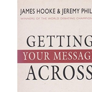 Getting Your Message Across: Seven Steps to Communicating Successfully in Every Situation