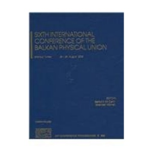Sixth International Conference of the Balkan Physical Union (AIP Conference Proceedings)