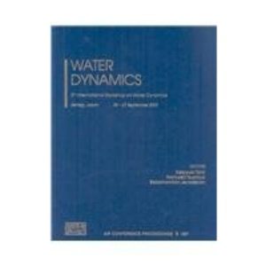 Water Dynamics: 5th International Workshop on Water Dynamics (AIP Conference Proceedings)