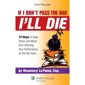 If I Don't Pass the Bar I'll Die: 73 Ways to Keep Stress and Worry from Affecting Your Performance on the Bar Exam (Emanuel Bar Review)