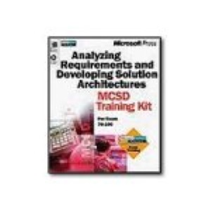 Analysing Requirements and Designing Solution Architectures MCSD Training Kit (MCSD Training Guide)