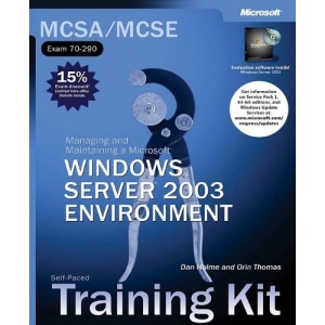 MCSA/MCSE Self-Paced Training Kit (Exam 70-290): Managing and Maintaining a Microsoft® Windows Server 2003 Environment