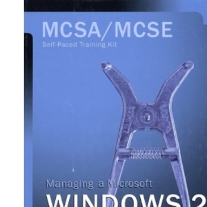 Managing a Windows 2000 Networking Environment: MCSA/MCSE Self-paced Training Kit: Exam 70-218 (MCSA training kit)