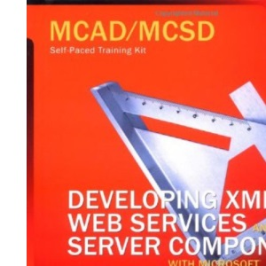 MCAD/MCSD Self-Paced Training Kit: Developing XML Web Services and Server Components with Microsoft® Visual Basic® .NET and Microsoft Visual C#(TM) .NET (MCSE self-paced training kit)