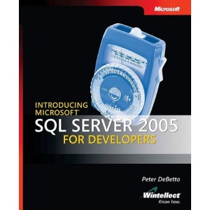 Introducing SQL Server 2005 for Developers (Pro-Developer)