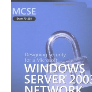 MCSE Self-Paced Training Kit (Exam 70-298): Designing Security for a Microsoft® Windows Server™ 2003 Network