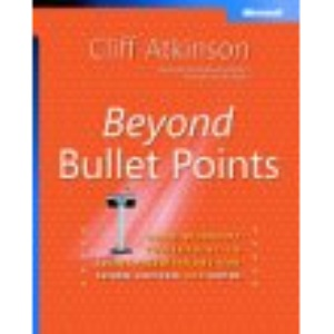 Beyond Bullet Points: Using Microsoft® PowerPoint® to Create Presentations That Inform, Motivate, and Inspire (Bpg Other)
