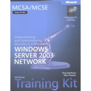 MCSA/MCSE Self Paced Training Kit: Implementing & Administering Security in a Windows Server 2003 Network Book/CD Package: Implementing and ... Server 2003 Network (Pro-Certification)