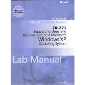 Microsoft Official Academic Course: Supporting Users & Troubleshooting a Windows XP Operating System (Pro Academic)