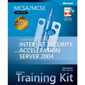 MCSA/MCSE Implementing Internet Security & Acceleration Server 2004 Training Kit Book/CD Package: Implementing Microsoft Internet Security and Acceleration Server 2004 (Pro-Certification)