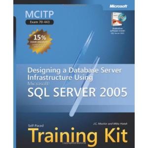 MCITP Self-Paced Training Kit: Designing a Database Server Infrastructure Using SQL Server 2005 Book/CD Package: Designing a Database Server ... Microsoft SQL Server 2005 (Pro Certification)