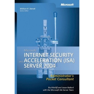Internet Security & Acceleration (ISA) Server 2004 Administrator's Pocket Consultant (Pro-Administrator's Pocket Consultant)