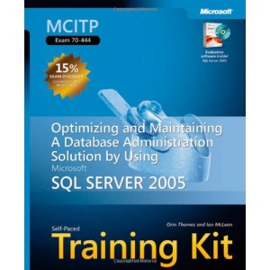 MCITP Self Paced Training Kit: Optimizing & Maintaining a Database Administration Solution Using SQL Server 2005: Optimizing and Maintaining a ... Microsoft SQL Server 2005 (Pro-Certification)