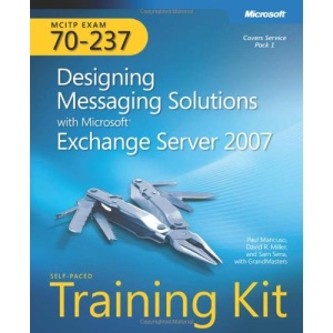 MCITP Exam 70-237: Designing Messaging Solutions with Microsoft Exchange Server 2007: Self-Placed Training Kit, Book/CD/DVD Package (PRO-Certification)