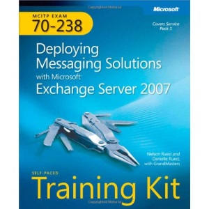 MCITP Self-Paced Training Kit (Exam 70-238): Deploying Messaging Solutions with Microsoft Exchange Server 2007 Book/DVD Package (PRO-Certification)