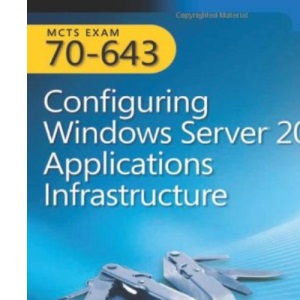 MCTS Self-Paced Training Kit (Exam 70-643): Configuring Windows Server 2008 Applications Infrastructure, Book/CD Package Hardback (PRO-Certification)