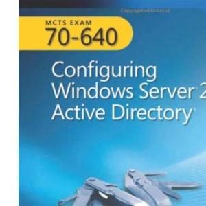 MCTS Self-Paced Training Kit (Exam 70-640): Configuring Windows Server 2008 Active Directory, Book/CD Package (PRO-Certification)
