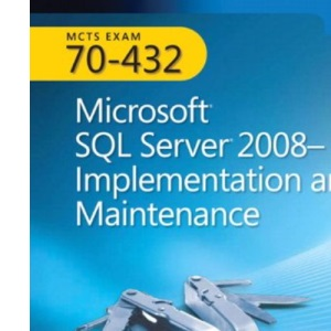 MCTS Self-Paced Training Kit (Exam 70-432): Microsoft® SQL Server® 2008 - Implementation and Maintenance (PRO-Certification)