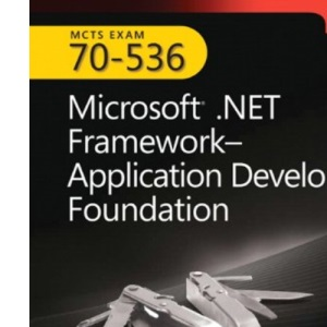 MCTS Self-Paced Training Kit (Exam 70-536): Microsoft .NET Framework-Application Development Foundation, Book/CD Package, 2nd Edition (Self-Paced Training Kits)