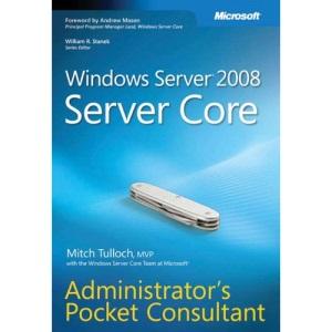 Windows Server 2008 Server Core Administrator's Pocket Consultant (PRO-Administrator's Pocket Consultant)