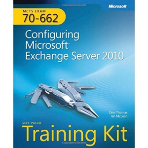 MCTS Self-Paced Training Kit (Exam 70-662): Configuring Microsoft Exchange Server 2010 Book/CD Package (Pro-Certification)