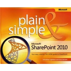 Microsoft SharePoint 2010 Plain & Simple: Learn the Simplest Ways to Get Things Done with Microsoft SharePoint 2010 (Plain & Simple)