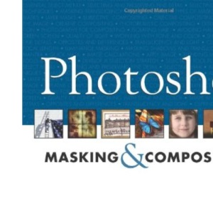 Photoshop Masking Compositing: By the author of the bestselling Photoshop Restoration & Retouching (Voices That Matter)
