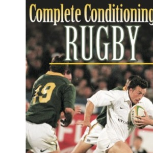 Complete Conditioning for Rugby (Complete Conditioning for Sports Series)