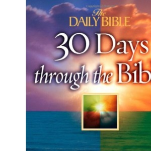 30 Days Through the Bible (The Daily Bible): Understanding the Whole Story of God's Word