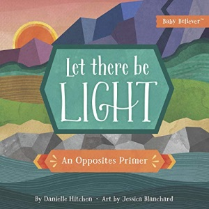Let There Be Light: An Opposites Primer (Baby Believer (R))