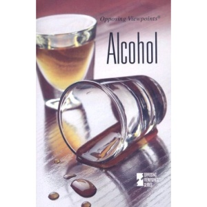Alcohol (Opposing Viewpoints (Paperback))