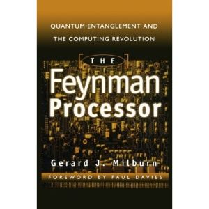 The Feynman Processor: Quantum Entanglement and the Computing Revolution (Frontiers of Science (Reading, Mass.).)