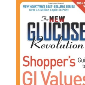 The New Glucose Revolution Shopper's Guide to GI Values 2009: The Authoritative Source of Glycemic Index Values for More Than 1200 Foods