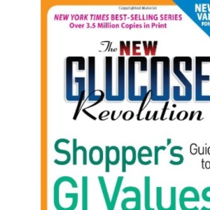 The New Glucose Revolution Shopper's Guide to GI Values 2010: The Authoritative Source of Glycemic Index Values for More Than tk Foods