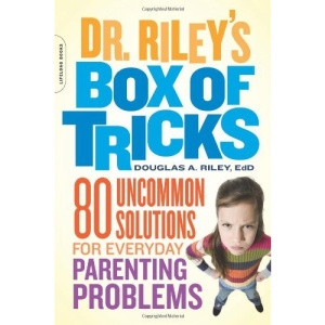Dr. Riley's Box of Tricks: 50 Uncommon Solutions for When Your Kids Push Your Buttons