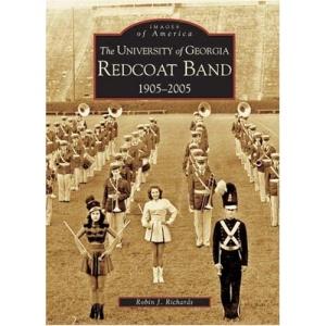 The University of Georgia Redcoat Band: 1905-2005 (Images of America (Arcadia Publishing))