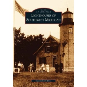 Lighthouses of Southwest Michigan (Images of America (Arcadia Publishing))