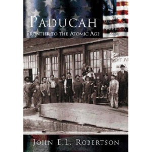 Paducah: Frontier to the Atomic Age (Making of America (Arcadia))