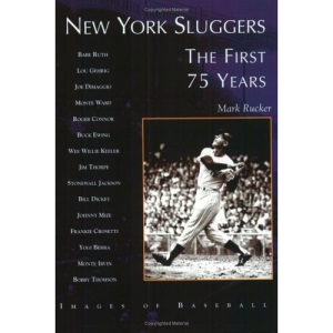 New York Sluggers: The First 75 Years (Images of Baseball)