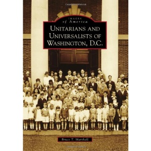 Unitarians and Universalists of Washington, D.C. (Images of America (Arcadia Publishing))