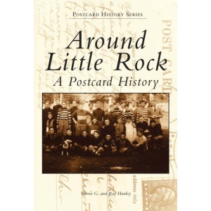 Around Little Rock: A Postcard History