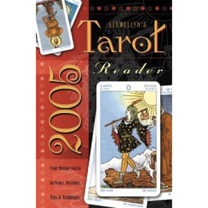 Tarot Reader 2005: Your Annual Guide to News, Reviews, Tips and Techniques (Llewellyn's Tarot Reader)