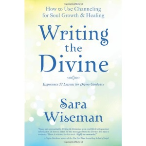 Writing the Divine: How to Use Channeling for Soul Growth and Healing