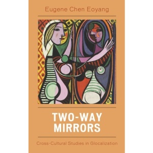 Two-Way Mirrors: Cross-Cultural Studies in Globalization: Cross-Cultural Perspectives in Chinese-Western Comparative Literature