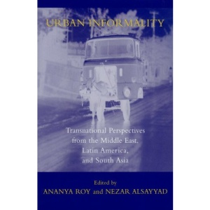 Urban Informality: Transnational Perspectives from the Middle East, Latin America, and South Asia (Transnational Perspectives on Space and Place)