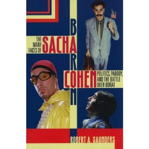 The Many Faces of Sacha Baron Cohen: Politics, Parody, and the Battle Over Borat