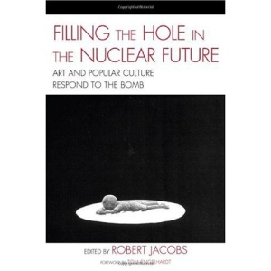 Filling the Hole in the Nuclear Future: Art and Popular Culture Respond to the Bomb (Asiaworld)